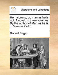 Hermsprong; Or, Man as He Is Not. a Novel. in Three Volumes. by the Author of Man as He Is. ... Volume 2 of 3 by Robert Bage