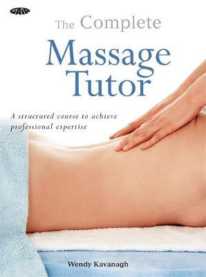 The Gaia Complete Massage Tutor by Wendy Kavanagh image