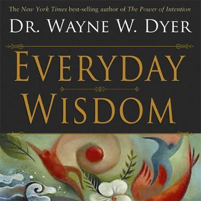 Everyday Wisdom by Wayne W Dyer image