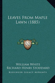 Leaves from Maple Lawn (1885) by William White
