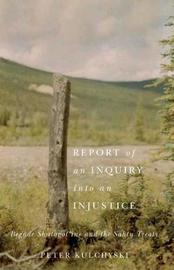 Report of an Inquiry into an Injustice by Peter Kulchyski