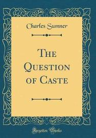 The Question of Caste (Classic Reprint) by Charles Sumner