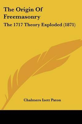 The Origin Of Freemasonry: The 1717 Theory Exploded (1871) by Chalmers Izett Paton image