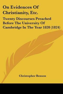 On Evidences Of Christianity, Etc.: Twenty Discourses Preached Before The University Of Cambridge In The Year 1820 (1824) by Christopher Benson image