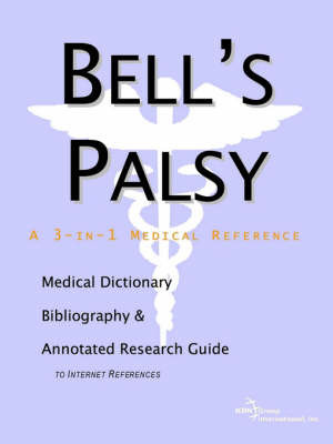 Bell's Palsy - A Medical Dictionary, Bibliography, and Annotated Research Guide to Internet References