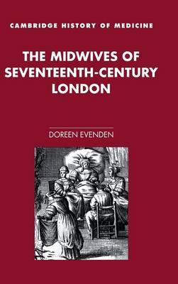 The Midwives of Seventeenth-Century London by Doreen A. Evenden image