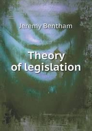 Theory of Legislation by Hildreth Richard