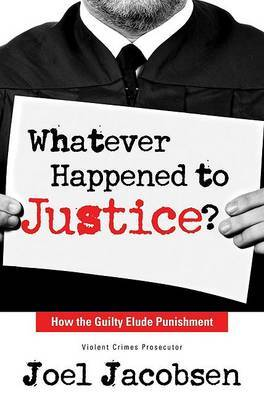 Whatever Happened to Justice?: How the Guilty Elude Punishment by Joel Jacobsen image