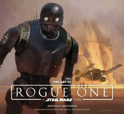 The Art of Rogue One: A Star Wars Story by Josh Kushins