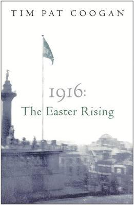 1916: The Easter Rising by Tim Pat Coogan image