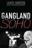 Gangland Soho by James Morton