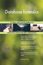 Database Forensics a Clear and Concise Reference by Gerardus Blokdyk