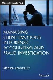 Managing Client Emotions in Forensic Accounting and Fraud Investigation by Stephen Pedneault