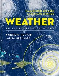 Weather: An Illustrated History by Andrew Revkin