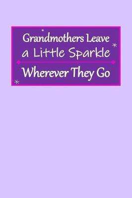 Grandmothers Leave a Little Sparkle Wherever They Go by Birchfield Journals