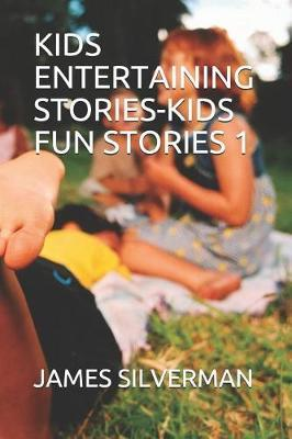 Kids Entertaining Stories-Kids Fun Stories 1 by James Silverman