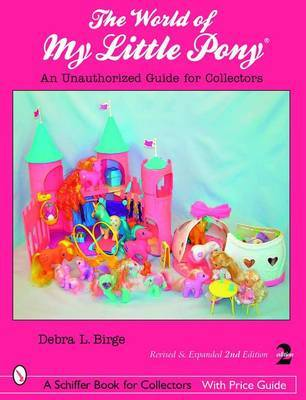 World of My Little Pony, The: an Unauthorized Guide for Collectors by Debra L Birge image