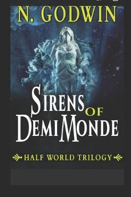 Sirens of DemiMonde by N. Godwin