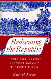 Redeeming the Republic by Roger H. Brown