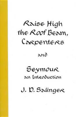 Raise High the Roof Beam, Carpenters and Seymour by J.D. Salinger image