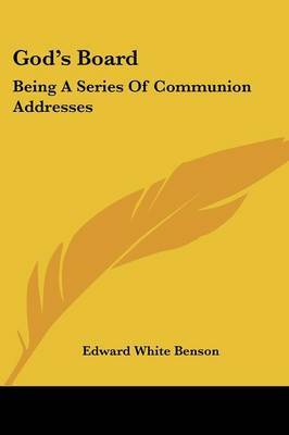 God's Board: Being a Series of Communion Addresses by Edward White Benson image