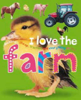 I Love the Farm by Roger Priddy