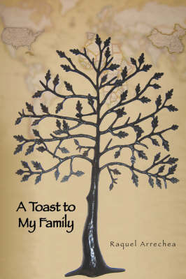A Toast to My Family by Raquel Arrechea