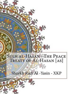 Sulh Al-Hasan - The Peace Treaty of Al-Hasan [As] by Shaykh Radi Al -Yasin - Xkp