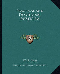 Practical and Devotional Mysticism by W. R. Inge