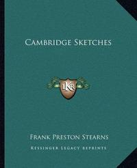 Cambridge Sketches by Frank Preston Stearns
