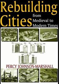 Rebuilding Cities from Medieval to Modern Times by Percy Johnson-Marshall image
