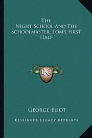The Night School and the Schoolmaster; Tom's First Half by George Eliot