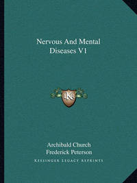 Nervous and Mental Diseases V1 by Archibald Church