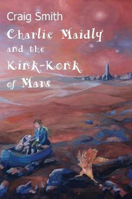 Charlie Maidly and the Kink-Konk of Mars by Craig Smith