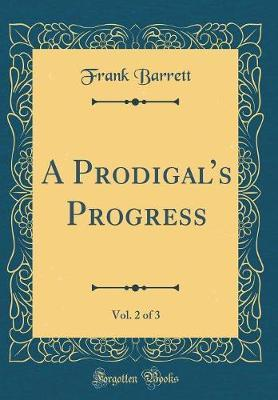 A Prodigal's Progress, Vol. 2 of 3 (Classic Reprint) by Frank Barrett image