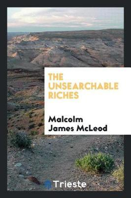 The Unsearchable Riches by Malcolm James McLeod image