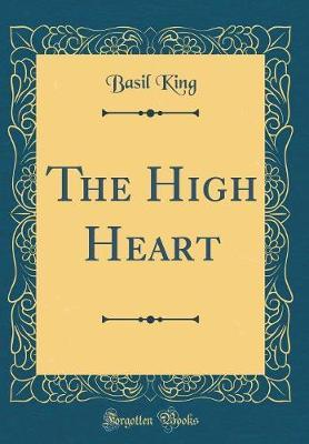 The High Heart (Classic Reprint) by Basil King