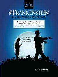 #Frankenstein; Or, The Modern Prometheus by Mike Bezemek