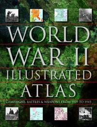 World War II Illustrated Atlas by David Jordan