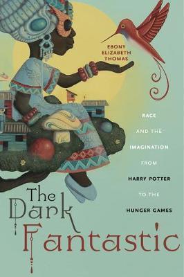 The Dark Fantastic by Ebony Elizabeth Thomas