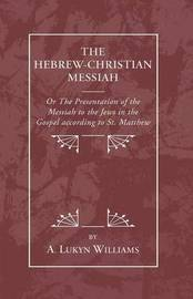 Hebrew-Christian Messiah by A Lukyn Williams