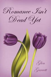 Romance Isn't Dead Yet by Glen Garrett image