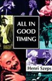 All in Good Timing: A Personal Account of What an Actor Does by Henri Szeps