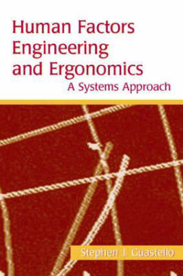 Human Factors Engineering and Ergonomics: A Systems Approach by Stephen J Guastello
