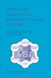 Architecture Exploration for Embedded Processors with LISA by Andreas Hoffmann