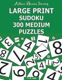Large Print Sudoku by T K Lee
