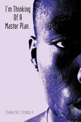 I'm Thinking Of A Master Plan. by Elviles M. Crosby II