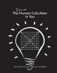 Turn on the Human Calculator in You by Scott Flansburg