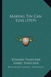Making Tin Can Toys (1919) Making Tin Can Toys (1919) by Edward Thatcher