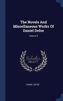 The Novels and Miscellaneous Works of Daniel Defoe; Volume 3 by Daniel Defoe